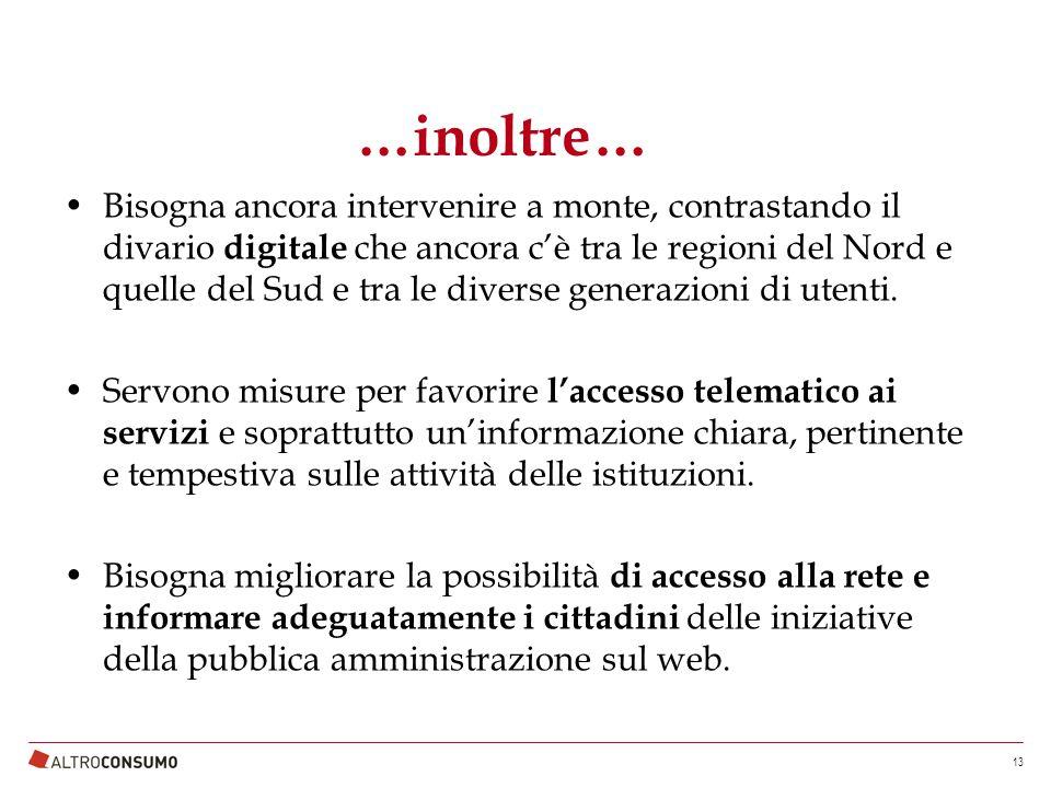 …inoltre… Bisogna ancora intervenire a monte, contrastando il divario digitale che ancora c'è tra le regioni del Nord e quelle del Sud e tra le diverse generazioni di utenti.