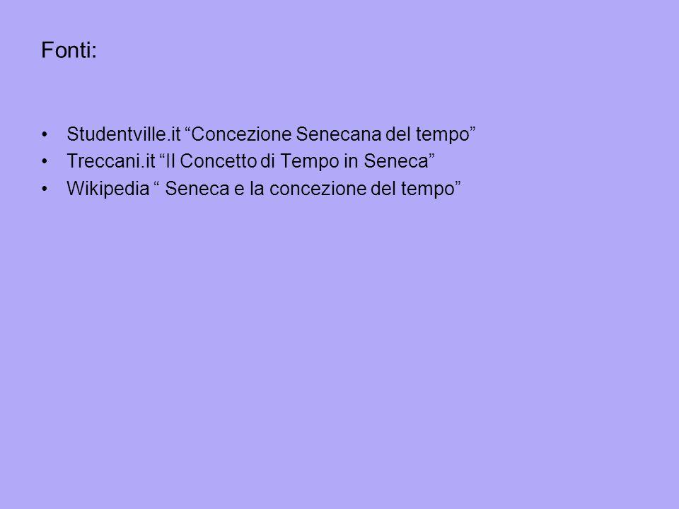 """Fonti: Studentville.it """"Concezione Senecana del tempo"""" Treccani.it """"Il Concetto di Tempo in Seneca"""" Wikipedia """" Seneca e la concezione del tempo"""""""