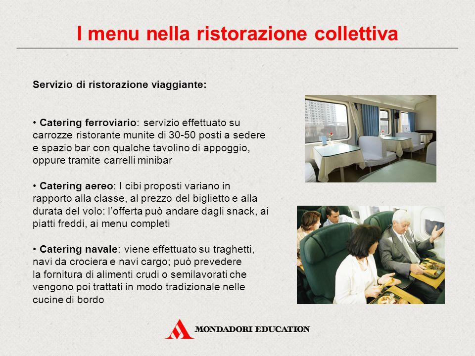 I menu nella ristorazione collettiva Servizio di ristorazione viaggiante: Catering ferroviario: servizio effettuato su carrozze ristorante munite di 3