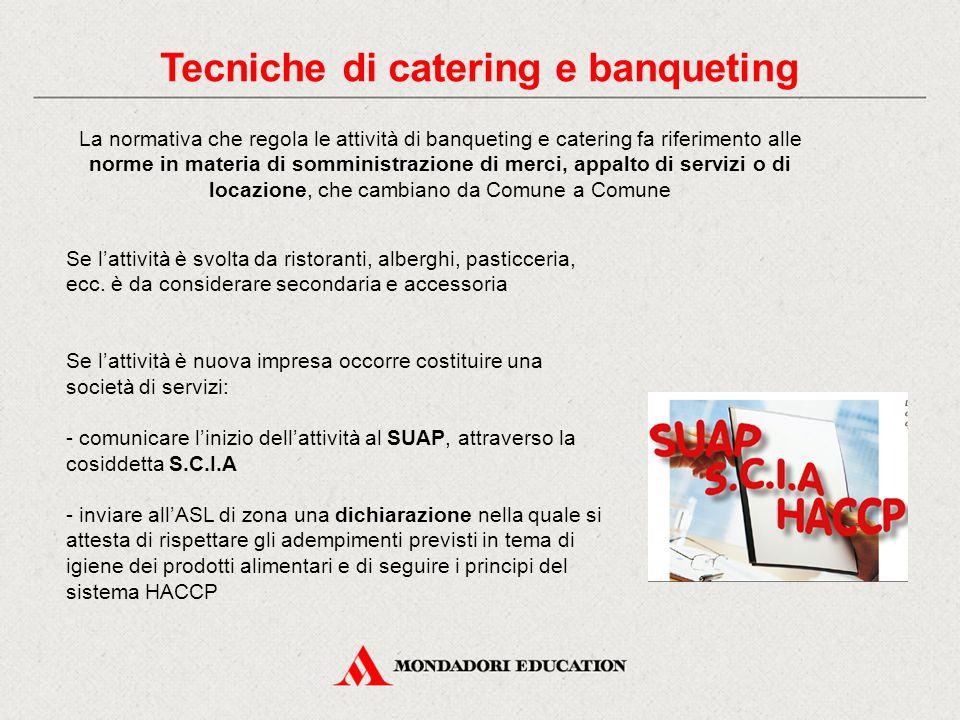 Tecniche di catering e banqueting La normativa che regola le attività di banqueting e catering fa riferimento alle norme in materia di somministrazion