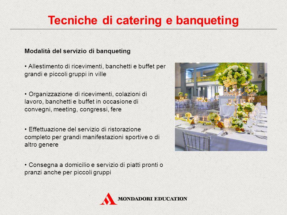 Modalità del servizio di banqueting Allestimento di ricevimenti, banchetti e buffet per grandi e piccoli gruppi in ville Organizzazione di ricevimenti