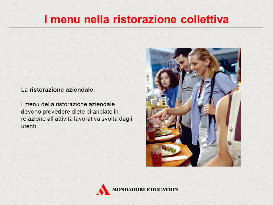I menu nella ristorazione collettiva La ristorazione aziendale: I menu della ristorazione aziendale devono prevedere diete bilanciate in relazione all