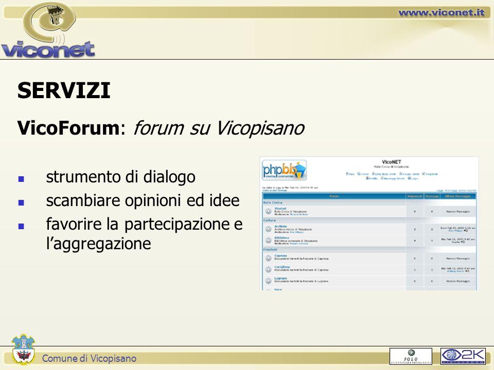 Comune di Vicopisano SERVIZI VicoForum: forum su Vicopisano strumento di dialogo scambiare opinioni ed idee favorire la partecipazione e l'aggregazione