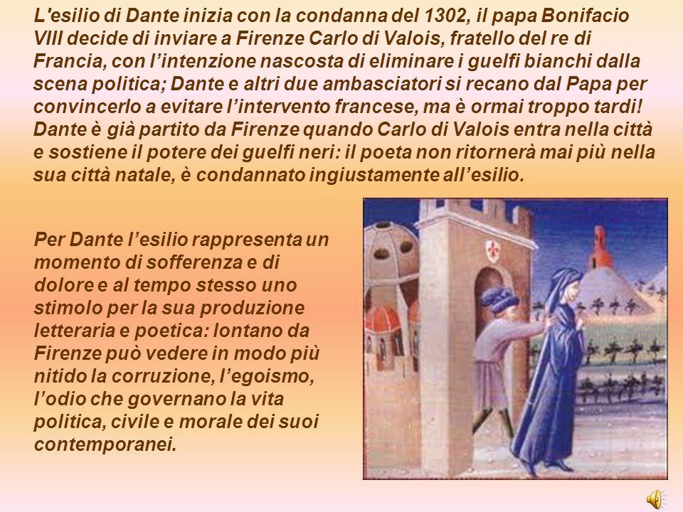 L'esilio di Dante inizia con la condanna del 1302, il papa Bonifacio VIII decide di inviare a Firenze Carlo di Valois, fratello del re di Francia, con