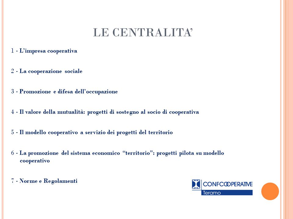 LE CENTRALITA' 1 - L'impresa cooperativa 2 - La cooperazione sociale 3 - Promozione e difesa dell'occupazione 4 - Il valore della mutualità: progetti