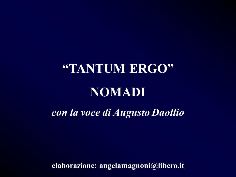 TANTUM ERGO NOMADI con la voce di Augusto Daollio elaborazione: angelamagnoni@libero.it