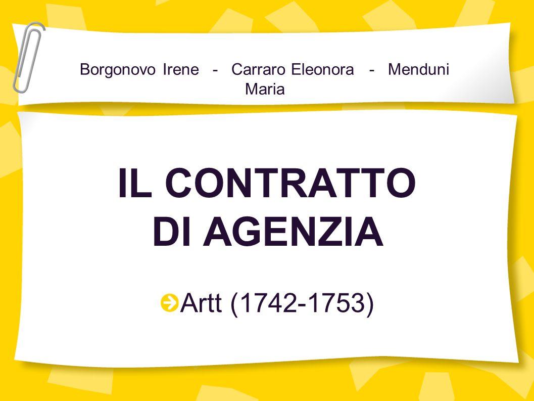 IL CONTRATTO DI AGENZIA Artt (1742-1753) Borgonovo Irene - Carraro Eleonora - Menduni Maria