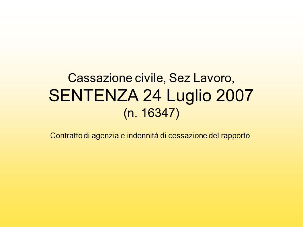 Cassazione civile, Sez Lavoro, SENTENZA 24 Luglio 2007 (n. 16347) Contratto di agenzia e indennità di cessazione del rapporto.