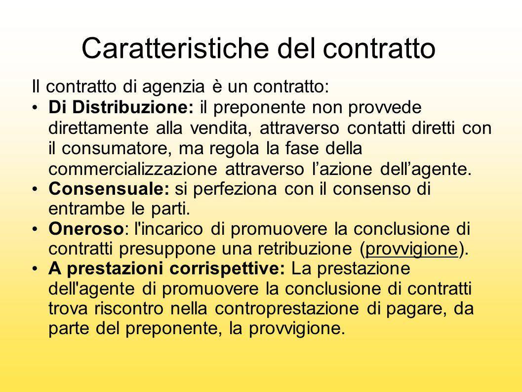 Caratteristiche del contratto Il contratto di agenzia è un contratto: Di Distribuzione: il preponente non provvede direttamente alla vendita, attraver