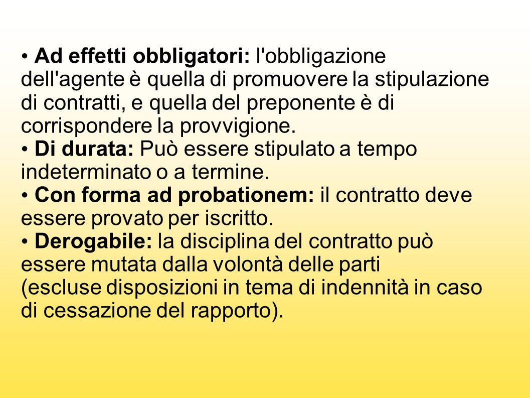 Ad effetti obbligatori: l'obbligazione dell'agente è quella di promuovere la stipulazione di contratti, e quella del preponente è di corrispondere la