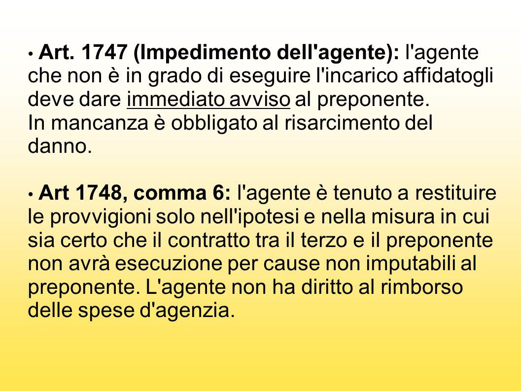 Art. 1747 (Impedimento dell'agente): l'agente che non è in grado di eseguire l'incarico affidatogli deve dare immediato avviso al preponente. In manca