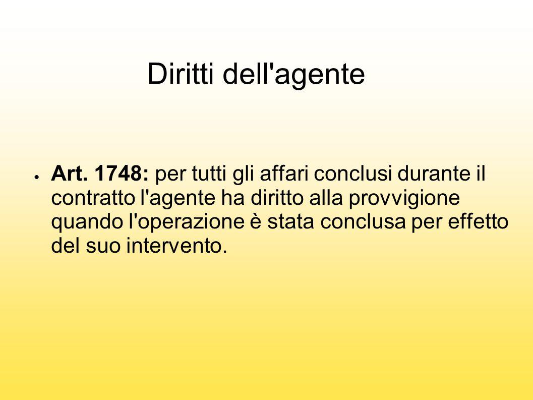 Diritti dell'agente ● Art. 1748: per tutti gli affari conclusi durante il contratto l'agente ha diritto alla provvigione quando l'operazione è stata c