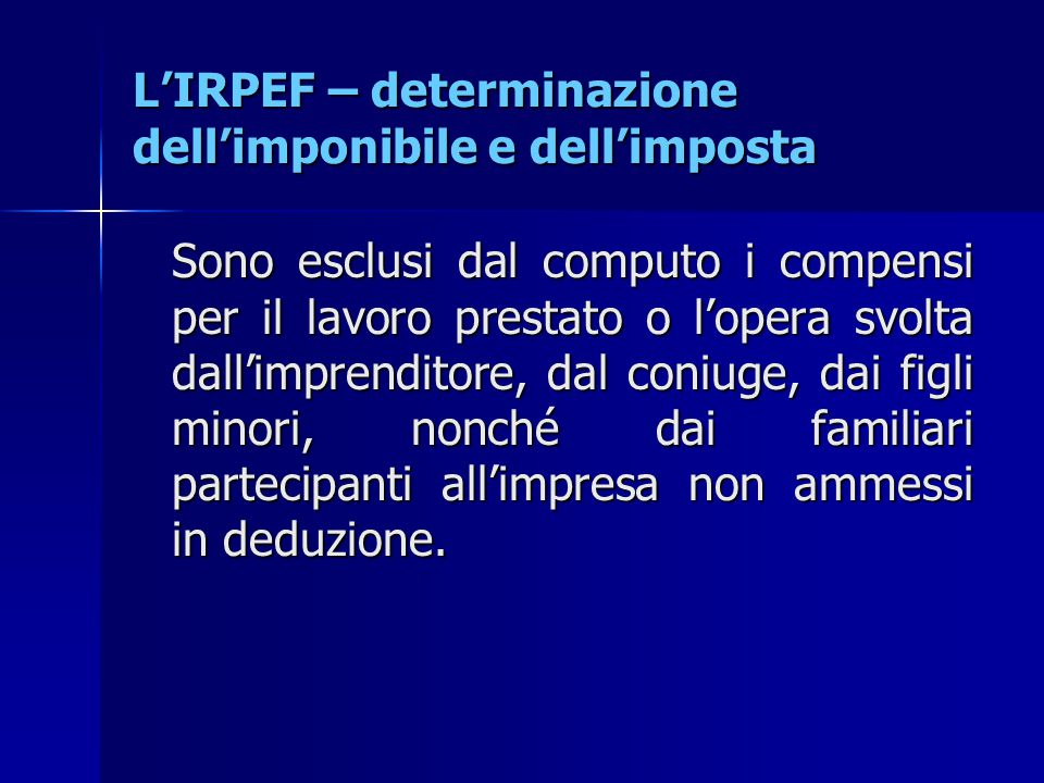 L'IRPEF – determinazione dell'imponibile e dell'imposta Sono esclusi dal computo i compensi per il lavoro prestato o l'opera svolta dall'imprenditore,