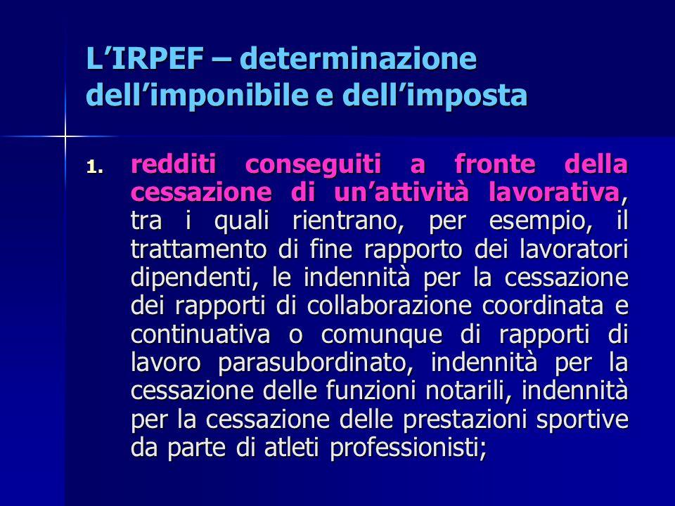 L'IRPEF – determinazione dell'imponibile e dell'imposta 1. redditi conseguiti a fronte della cessazione di un'attività lavorativa, tra i quali rientra