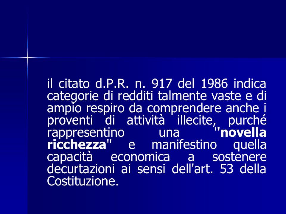 il citato d.P.R. n. 917 del 1986 indica categorie di redditi talmente vaste e di ampio respiro da comprendere anche i proventi di attività illecite, p