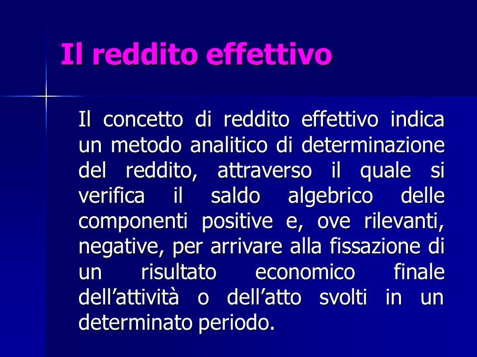 Il reddito effettivo Il concetto di reddito effettivo indica un metodo analitico di determinazione del reddito, attraverso il quale si verifica il sal