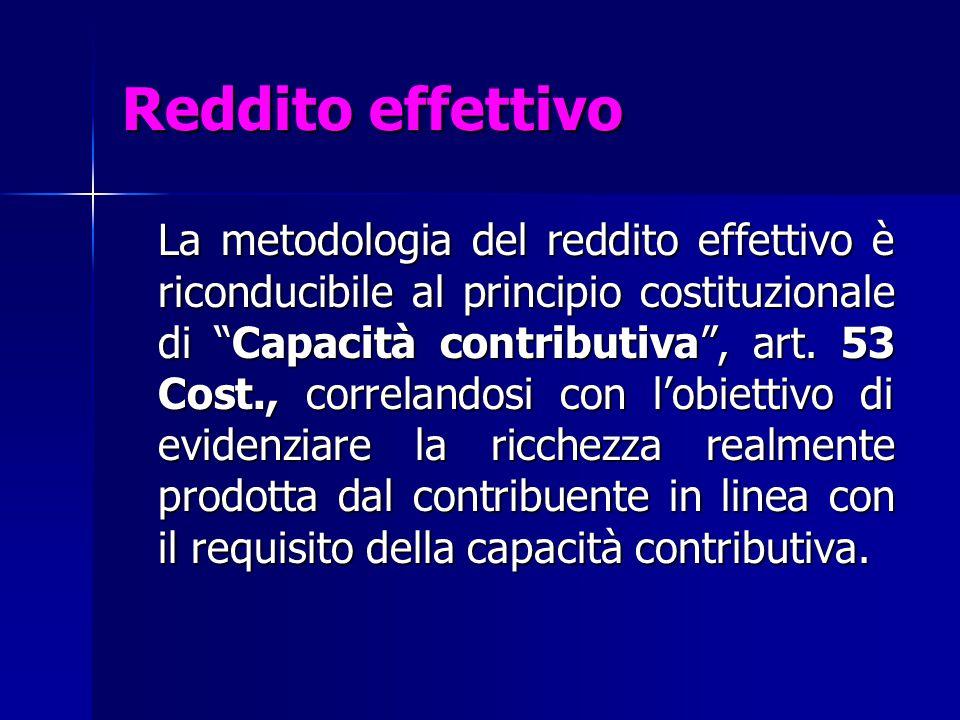"""Reddito effettivo La metodologia del reddito effettivo è riconducibile al principio costituzionale di """"Capacità contributiva"""", art. 53 Cost., correlan"""