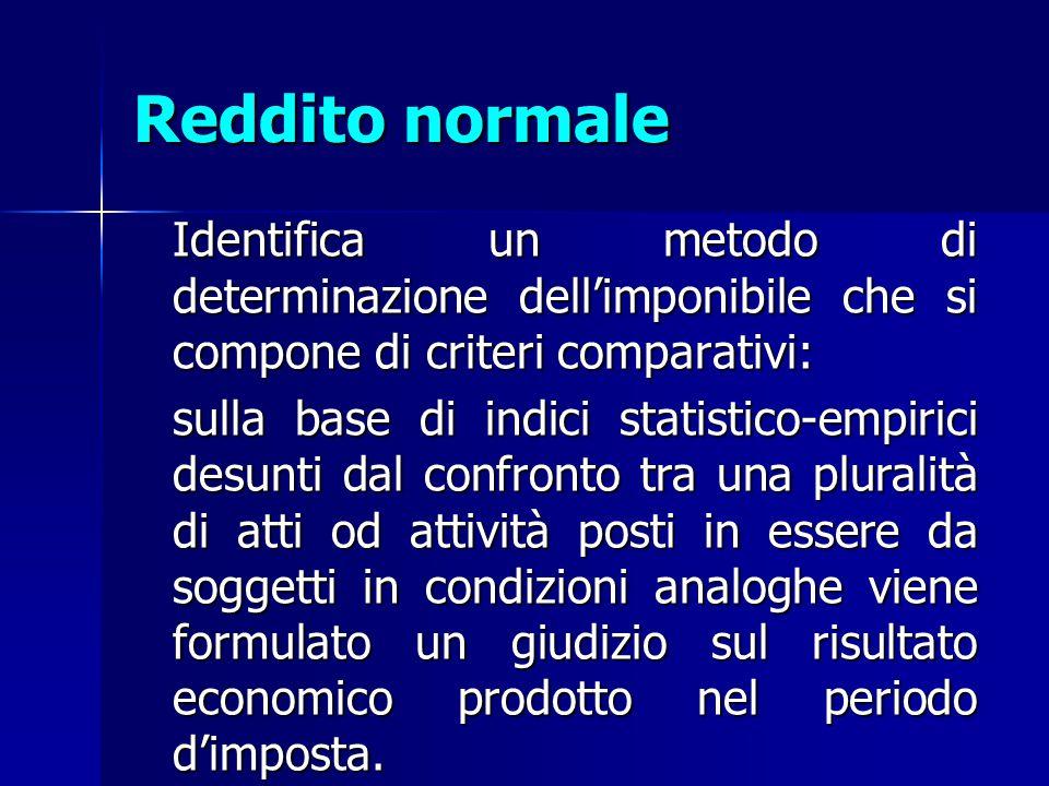 Reddito normale Identifica un metodo di determinazione dell'imponibile che si compone di criteri comparativi: Identifica un metodo di determinazione d