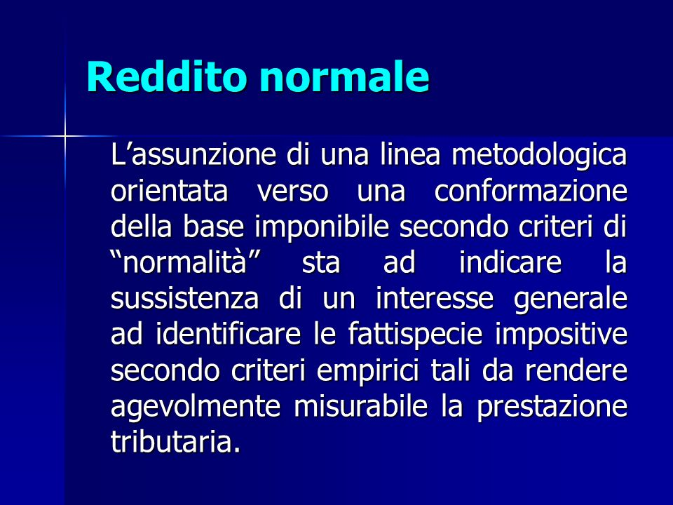 """Reddito normale L'assunzione di una linea metodologica orientata verso una conformazione della base imponibile secondo criteri di """"normalità"""" sta ad i"""
