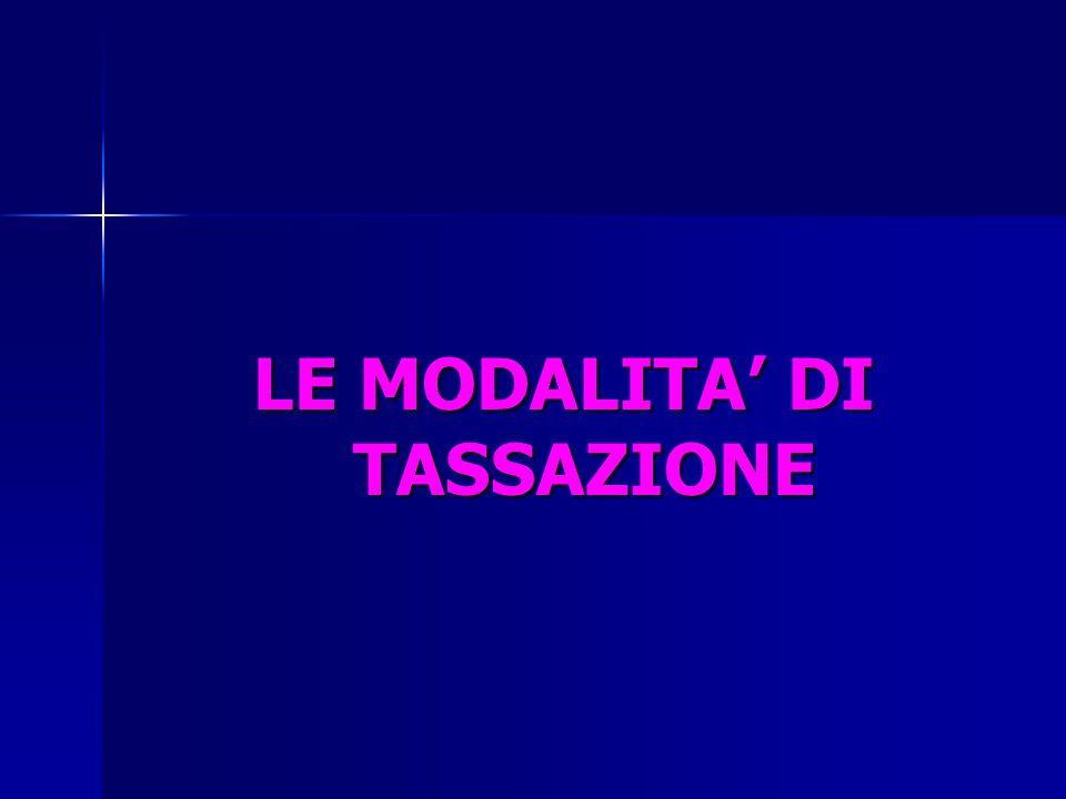 LE MODALITA' DI TASSAZIONE