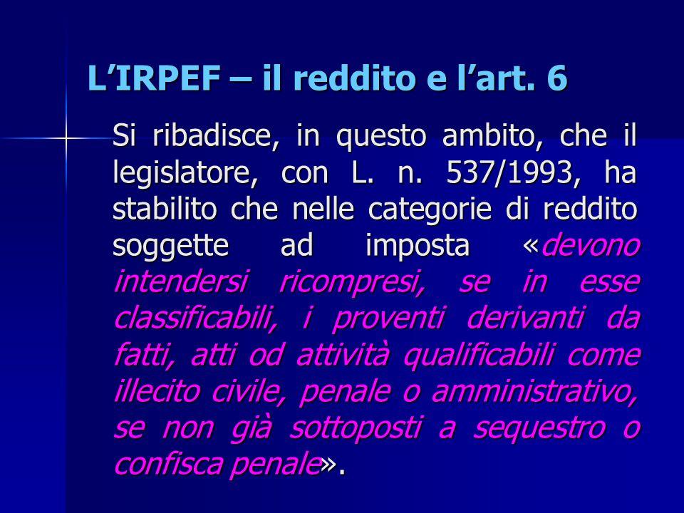 L'IRPEF – il reddito e l'art. 6 Si ribadisce, in questo ambito, che il legislatore, con L. n. 537/1993, ha stabilito che nelle categorie di reddito so