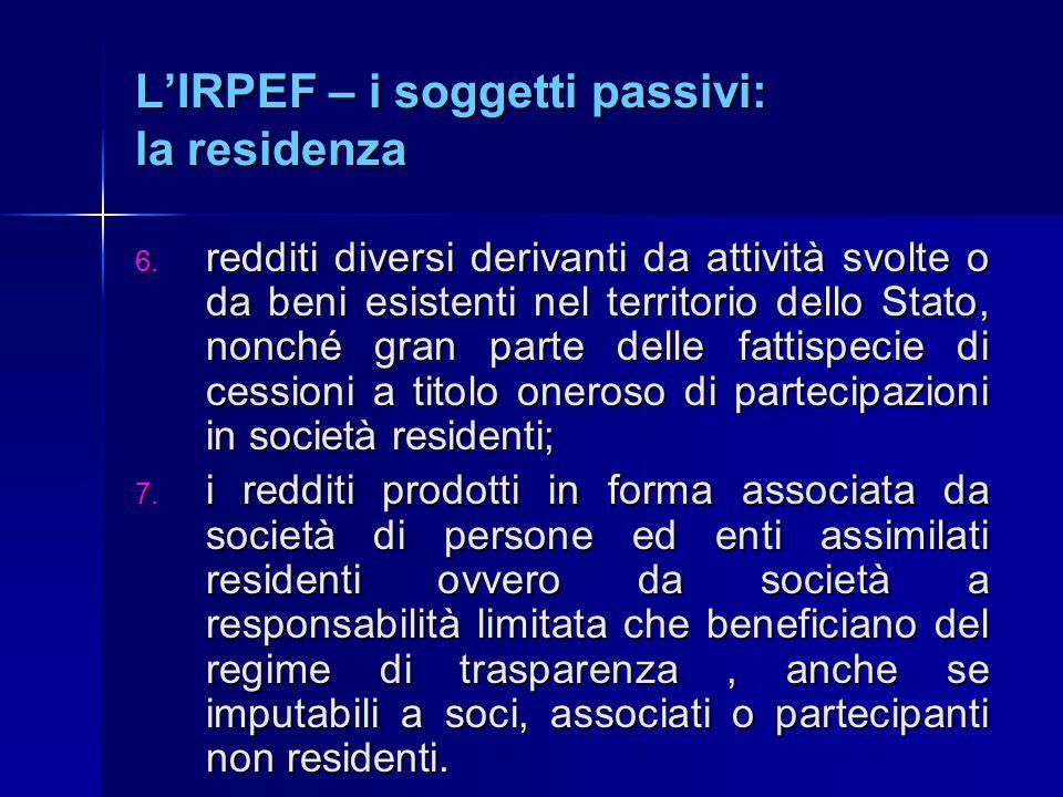 L'IRPEF – i soggetti passivi: la residenza 6. redditi diversi derivanti da attività svolte o da beni esistenti nel territorio dello Stato, nonché gran