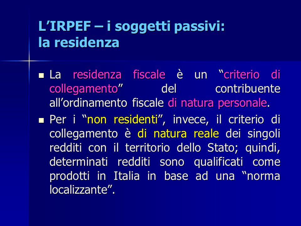 """L'IRPEF – i soggetti passivi: la residenza La residenza fiscale è un """"criterio di collegamento"""" del contribuente all'ordinamento fiscale di natura per"""