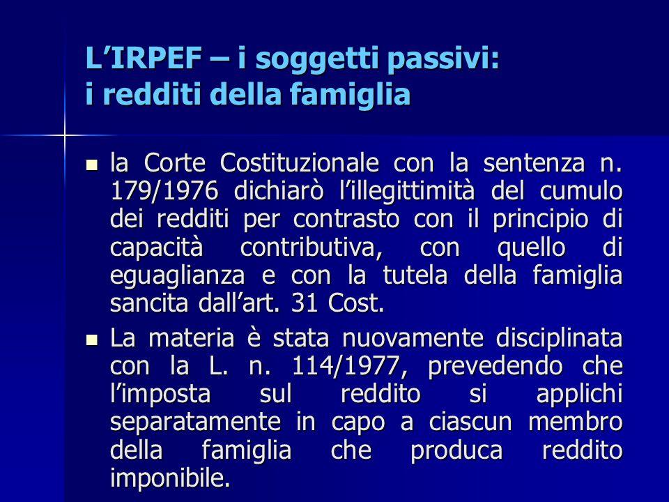 L'IRPEF – i soggetti passivi: i redditi della famiglia la Corte Costituzionale con la sentenza n. 179/1976 dichiarò l'illegittimità del cumulo dei red
