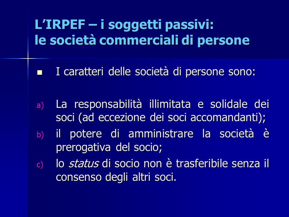 L'IRPEF – i soggetti passivi: le società commerciali di persone I caratteri delle società di persone sono: I caratteri delle società di persone sono: