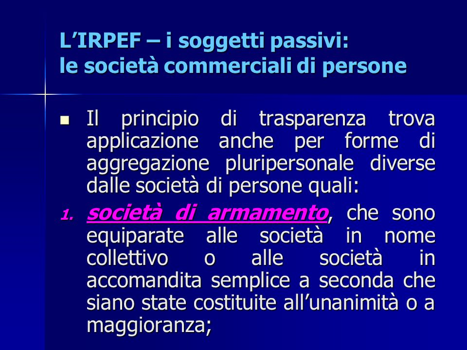 L'IRPEF – i soggetti passivi: le società commerciali di persone Il principio di trasparenza trova applicazione anche per forme di aggregazione pluripe