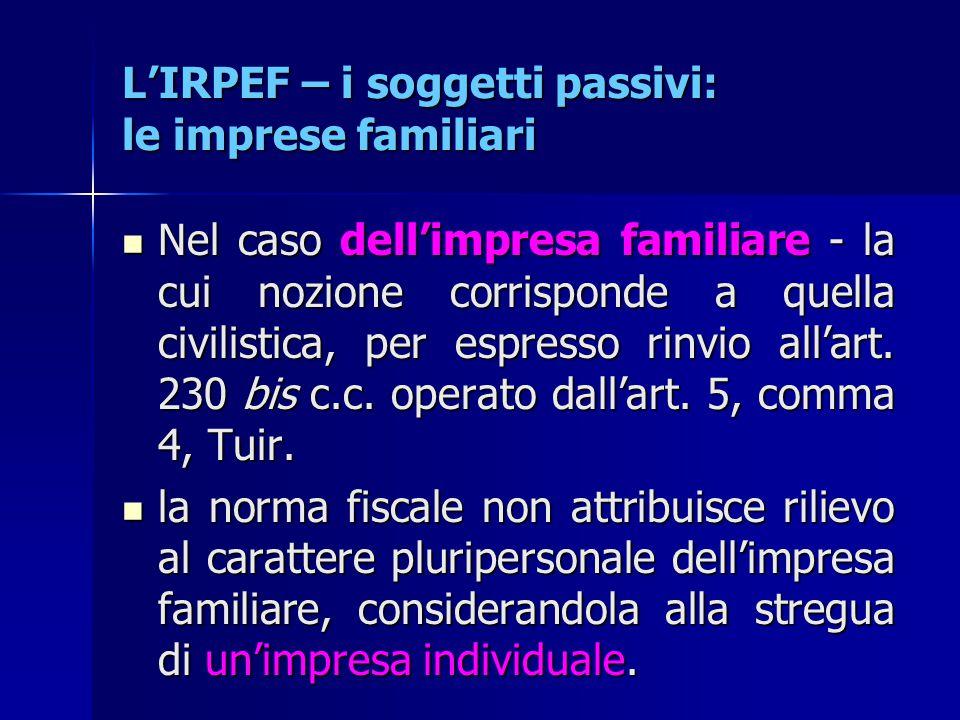 L'IRPEF – i soggetti passivi: le imprese familiari Nel caso dell'impresa familiare - la cui nozione corrisponde a quella civilistica, per espresso rin