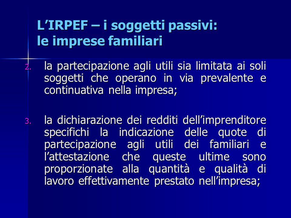 L'IRPEF – i soggetti passivi: le imprese familiari 2. la partecipazione agli utili sia limitata ai soli soggetti che operano in via prevalente e conti