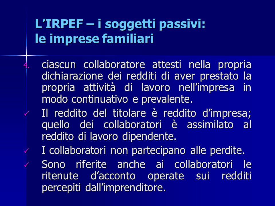L'IRPEF – i soggetti passivi: le imprese familiari 4. ciascun collaboratore attesti nella propria dichiarazione dei redditi di aver prestato la propri