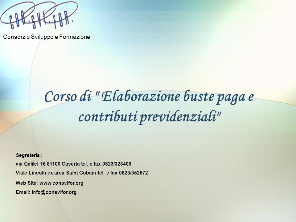Corso di Elaborazione buste paga e contributi previdenziali Consorzio Sviluppo e Formazione Segreteria : via Galilei 15 81100 Caserta tel.
