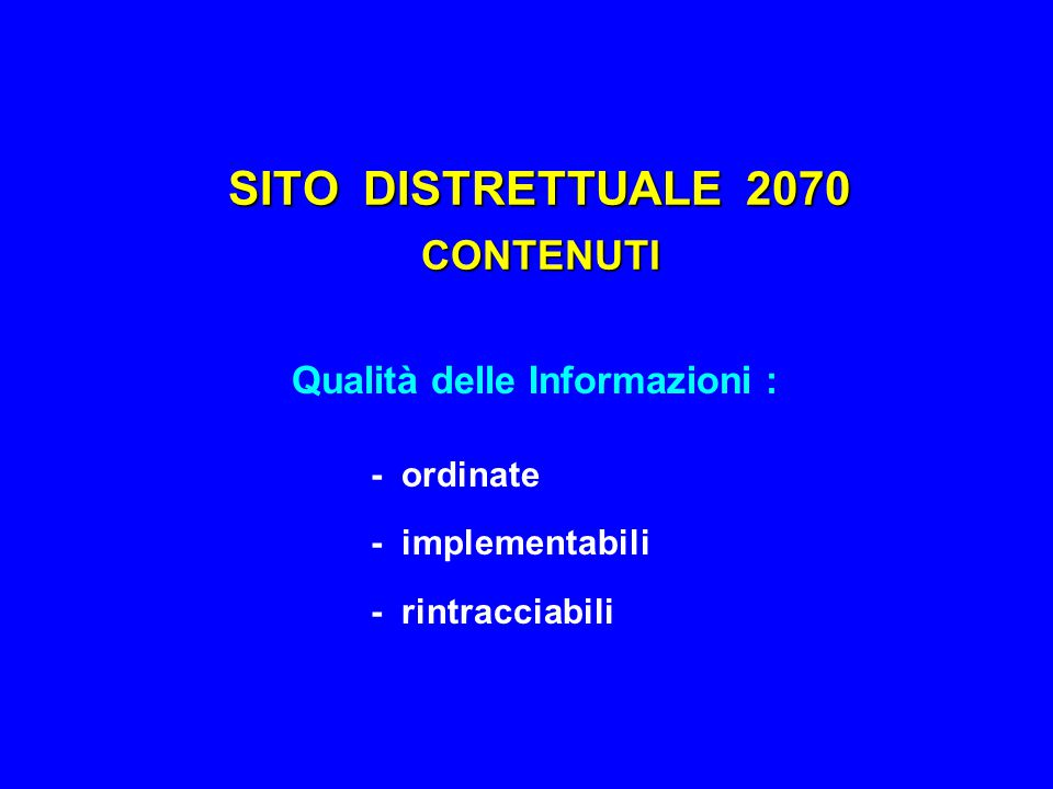 SITO DISTRETTUALE 2070 CONTENUTI - ordinate - implementabili - rintracciabili Qualità delle Informazioni :