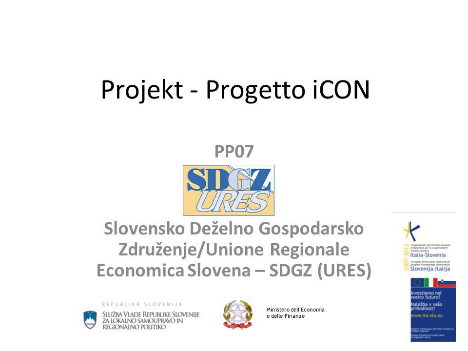 Projekt - Progetto iCON PP07 Slovensko Deželno Gospodarsko Združenje/Unione Regionale Economica Slovena – SDGZ (URES) Ministero dell Economia e delle Finanze
