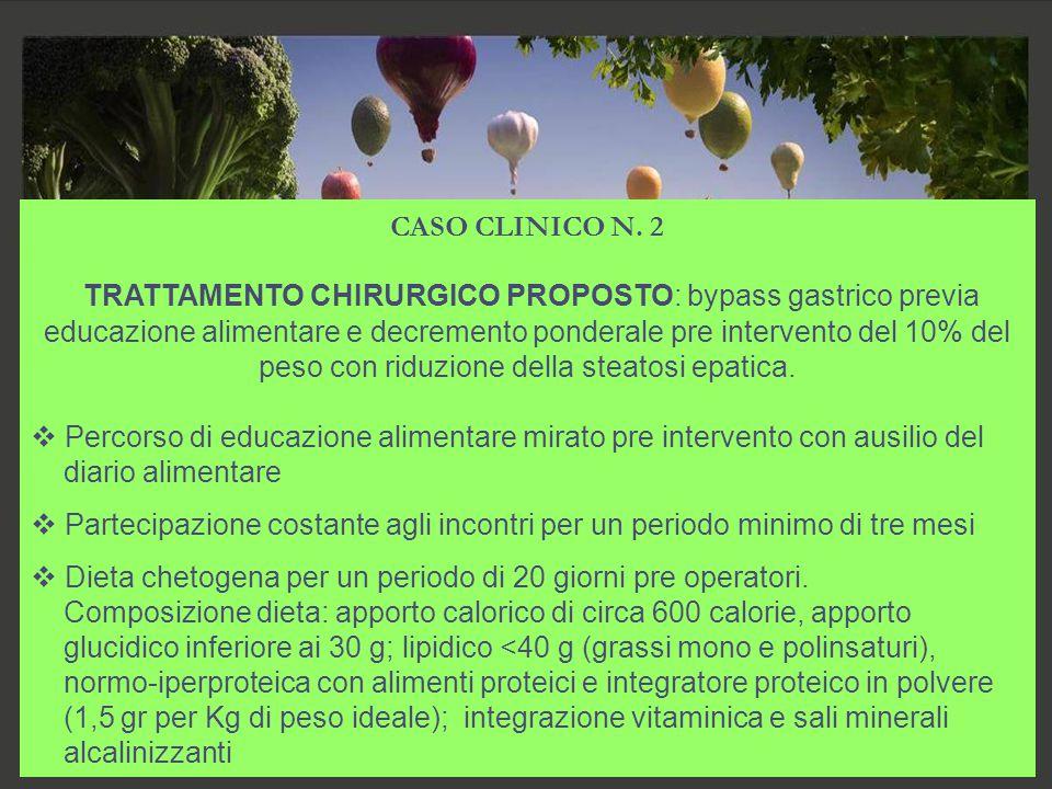 8 CASO CLINICO N. 2 TRATTAMENTO CHIRURGICO PROPOSTO: bypass gastrico previa educazione alimentare e decremento ponderale pre intervento del 10% del pe