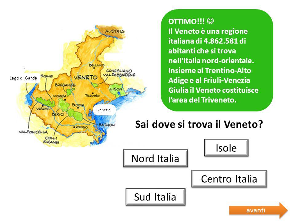 Lago di Garda Venezia Sai dove si trova il Veneto? Sbagliato  Riprova Isole Centro Italia Sud Italia Nord Italia Sbagliato  Riprova OTTIMO!!! Il Ven