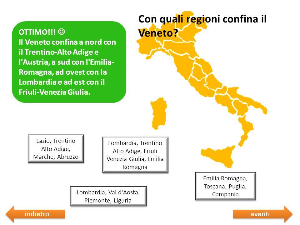 Con quali regioni confina il Veneto? Sbagliato  Riprova Lazio, Trentino Alto Adige, Marche, Abruzzo Lombardia, Val d'Aosta, Piemonte, Liguria Emilia