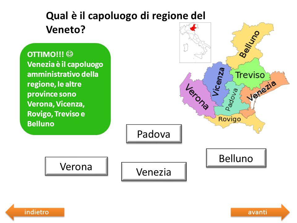 Qual è il capoluogo di regione del Veneto? Sbagliato  Riprova Padova Verona Belluno Venezia Sbagliato  Riprova OTTIMO!!! Venezia è il capoluogo ammi