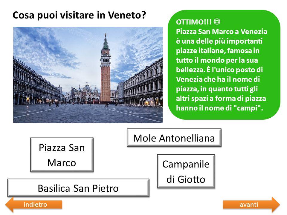 Cosa puoi visitare in Veneto? Sbagliato  Riprova Basilica San Pietro Mole Antonelliana Campanile di Giotto Piazza San Marco Sbagliato  Riprova OTTIM