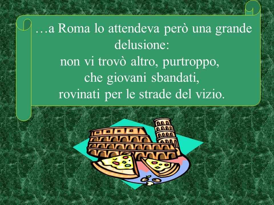 Pensarono di farlo studiare e lo mandarono a Roma dove era più facile attendere agli studi letterari.