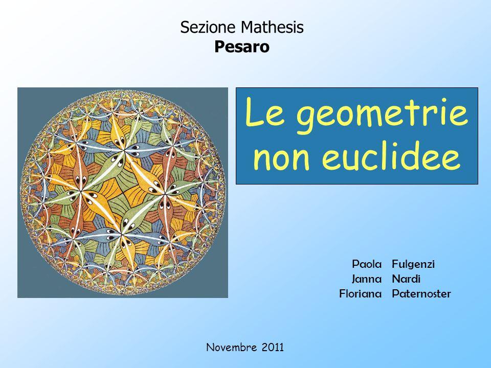 Le geometrie non euclidee Sezione Mathesis Pesaro Paola Janna Floriana Fulgenzi Nardi Paternoster Novembre 2011