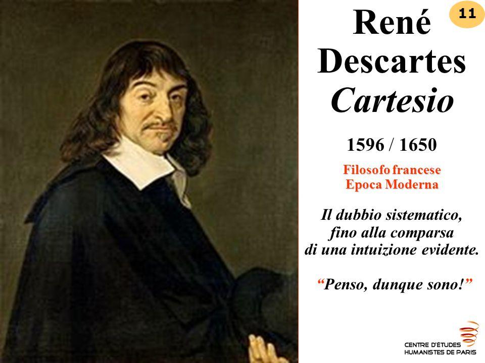 Filosofo francese Epoca Moderna René Descartes Cartesio 1596 / 1650 Filosofo francese Epoca Moderna Il dubbio sistematico, fino alla comparsa di una i