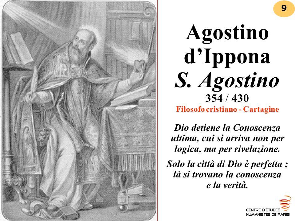 Filosofo cristiano - Cartagine Agostino d'Ippona S. Agostino 354 / 430 Filosofo cristiano - Cartagine Dio detiene la Conoscenza ultima, cui si arriva