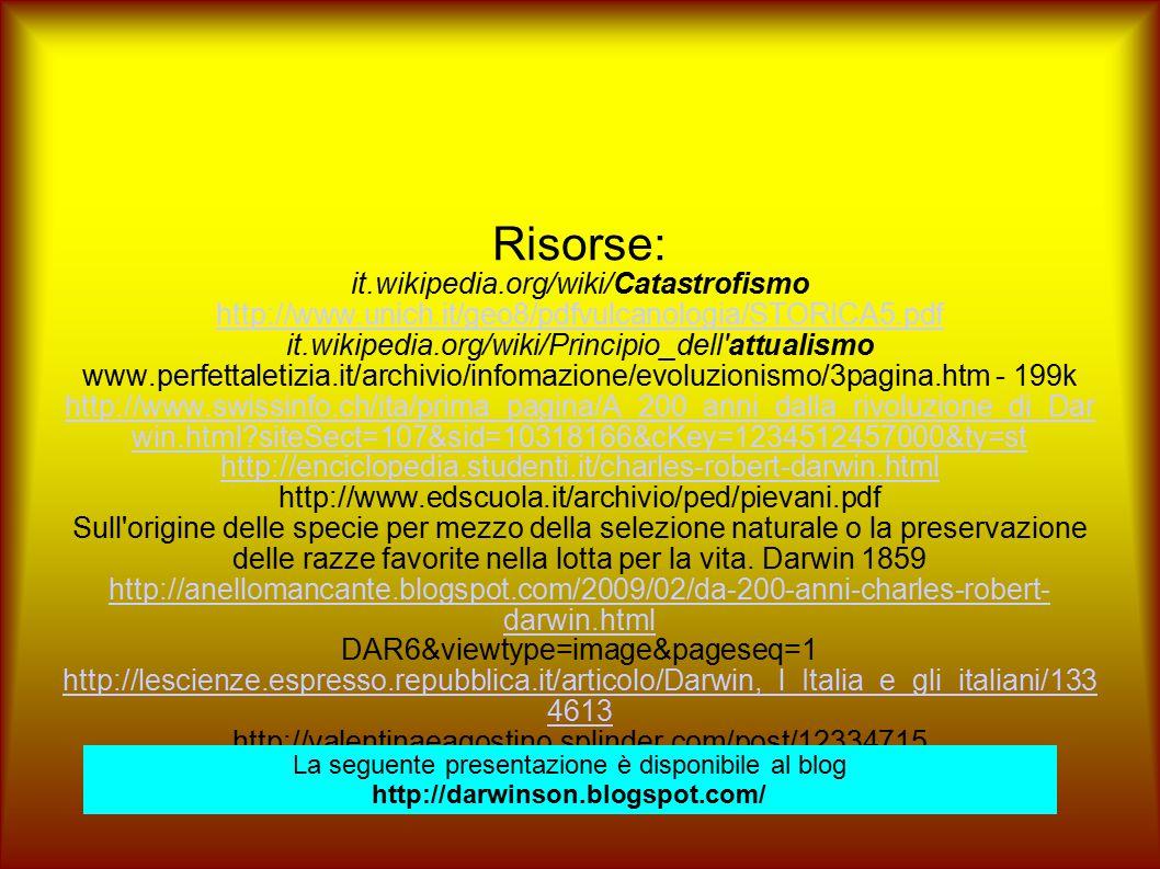 Risorse: it.wikipedia.org/wiki/Catastrofismo http://www.unich.it/geo8/pdfvulcanologia/STORICA5.pdf it.wikipedia.org/wiki/Principio_dell'attualismo www