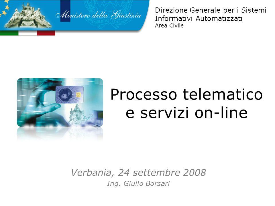 Processo telematico e servizi on-line Verbania, 24 settembre 2008 Ing. Giulio Borsari Direzione Generale per i Sistemi Informativi Automatizzati Area