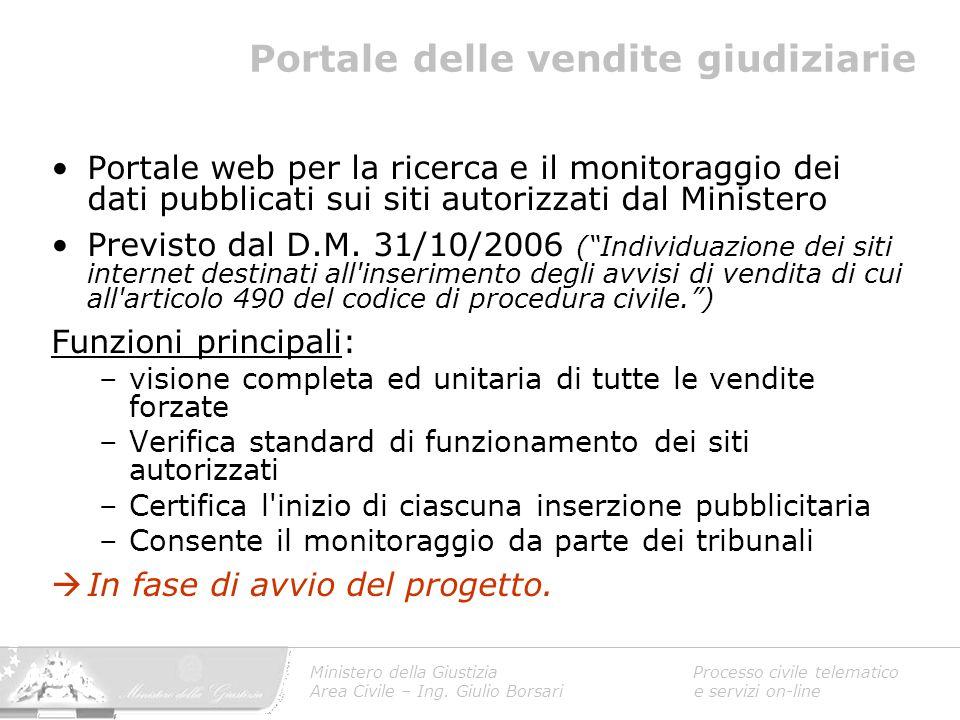 Ministero della Giustizia Processo civile telematico Area Civile – Ing. Giulio Borsari e servizi on-line Portale delle vendite giudiziarie Portale web