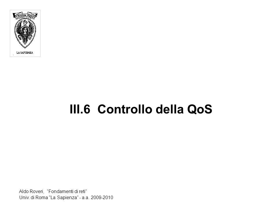III.6Controllo della QoS Aldo Roveri, Fondamenti di reti Univ.