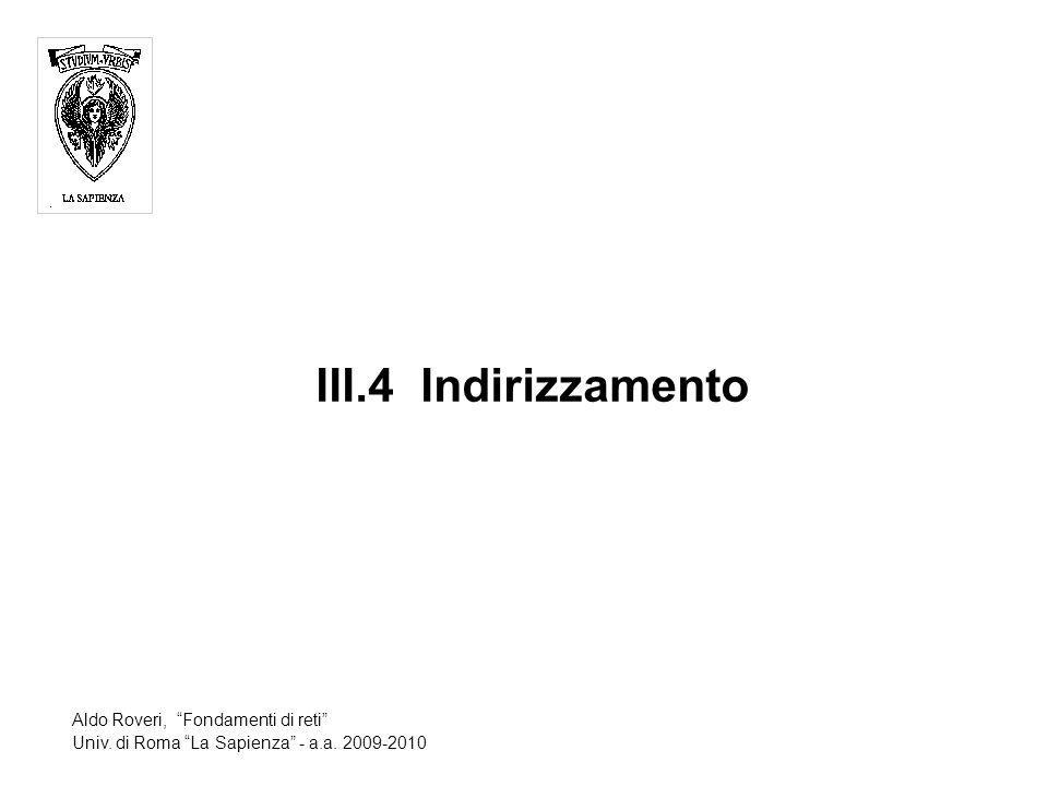 III.4Indirizzamento Aldo Roveri, Fondamenti di reti Univ. di Roma La Sapienza - a.a. 2009-2010